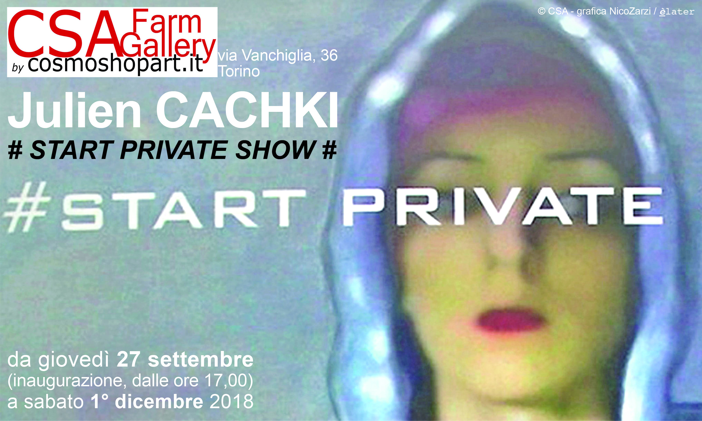 Julien Cachki - # Start Private Show # - 27/09-01/12/2018 © aut. / CSAFarm / Cosmoshopart - grafica NicoZarzi / èlater